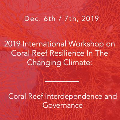 2019「氣候變遷衝擊下的珊瑚礁韌性研究:珊瑚礁相依性與治理」 國際研討會